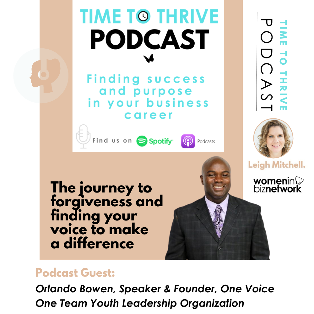 Time to Thrive Podcast: The journey to forgiveness and finding your voice to make a difference with game changer Orlando Bowen
